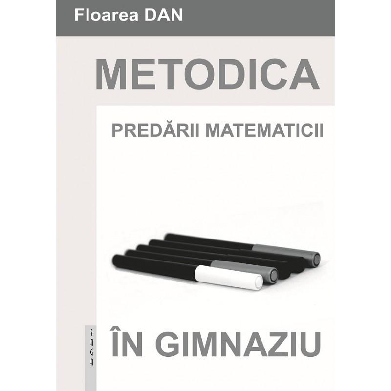 Metodica predării matematicii în gimnaziu, de Floarea Dan