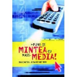 Pune-ti mintea cu mass-media!